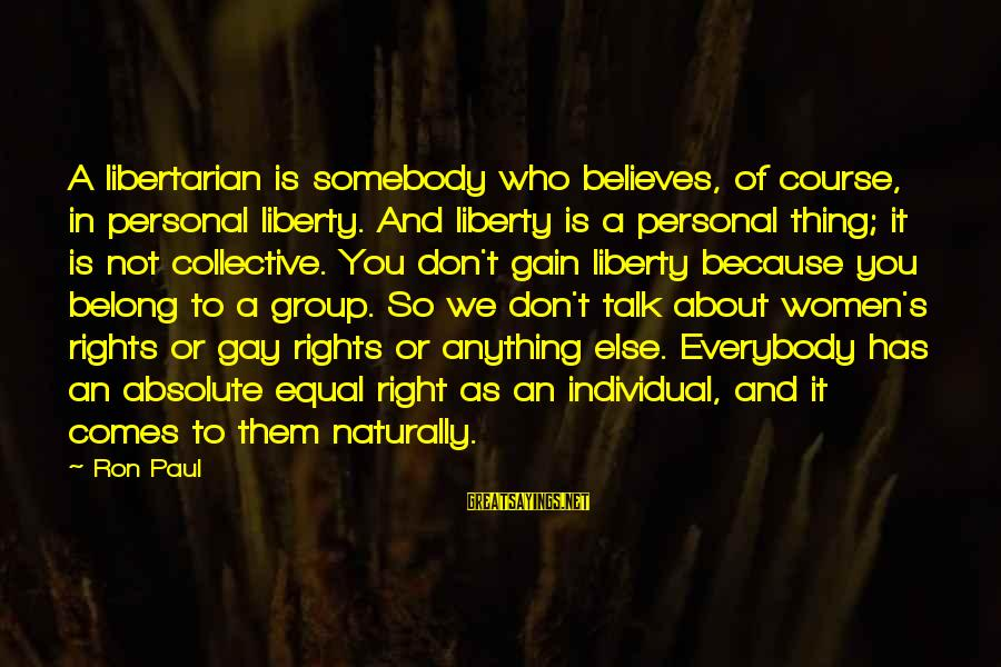 Collectivism Vs Individualism Sayings By Ron Paul: A libertarian is somebody who believes, of course, in personal liberty. And liberty is a