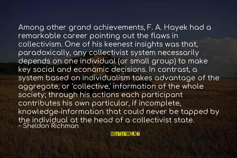Collectivism Vs Individualism Sayings By Sheldon Richman: Among other grand achievements, F. A. Hayek had a remarkable career pointing out the flaws