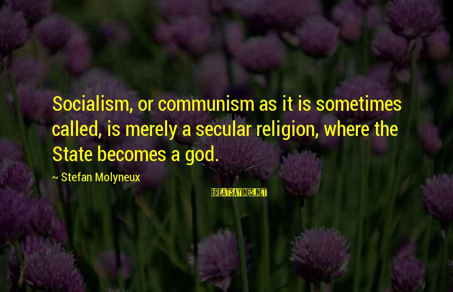 Collectivism Vs Individualism Sayings By Stefan Molyneux: Socialism, or communism as it is sometimes called, is merely a secular religion, where the