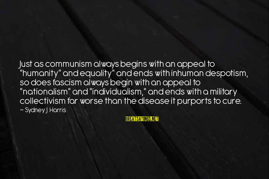 """Collectivism Vs Individualism Sayings By Sydney J. Harris: Just as communism always begins with an appeal to """"humanity"""" and equality"""" and ends with"""