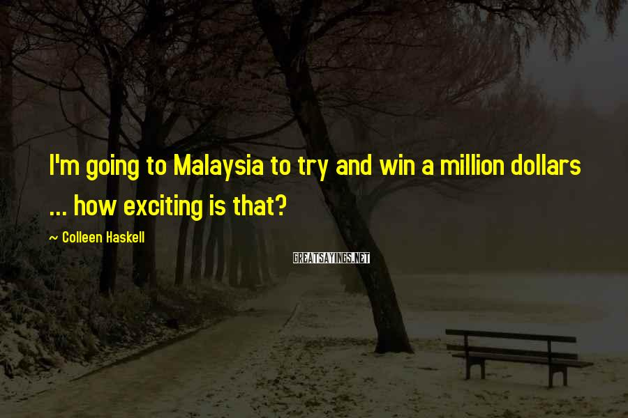 Colleen Haskell Sayings: I'm going to Malaysia to try and win a million dollars ... how exciting is