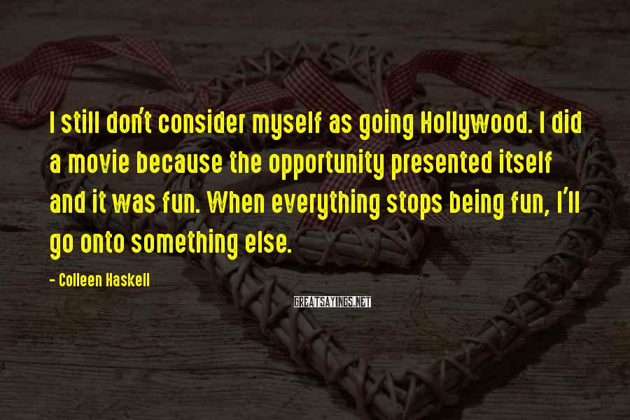 Colleen Haskell Sayings: I still don't consider myself as going Hollywood. I did a movie because the opportunity
