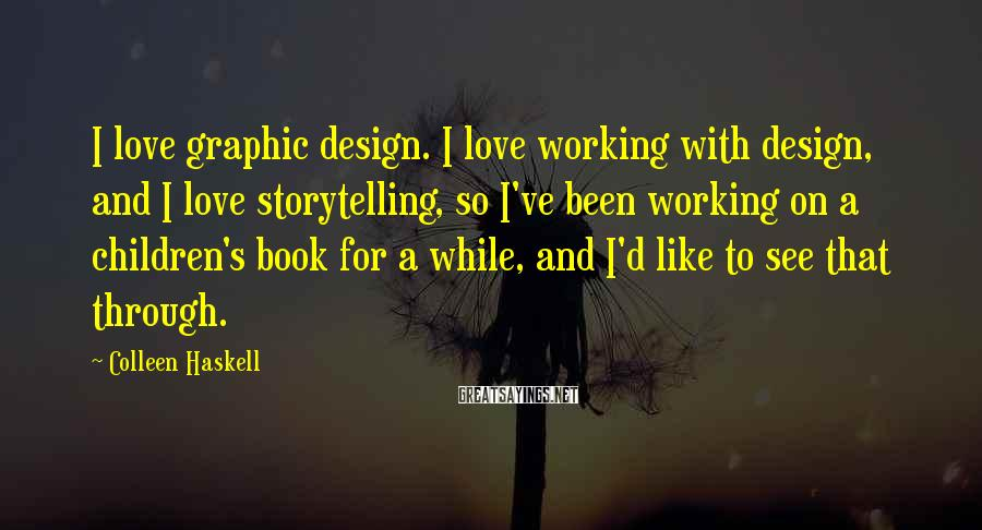 Colleen Haskell Sayings: I love graphic design. I love working with design, and I love storytelling, so I've