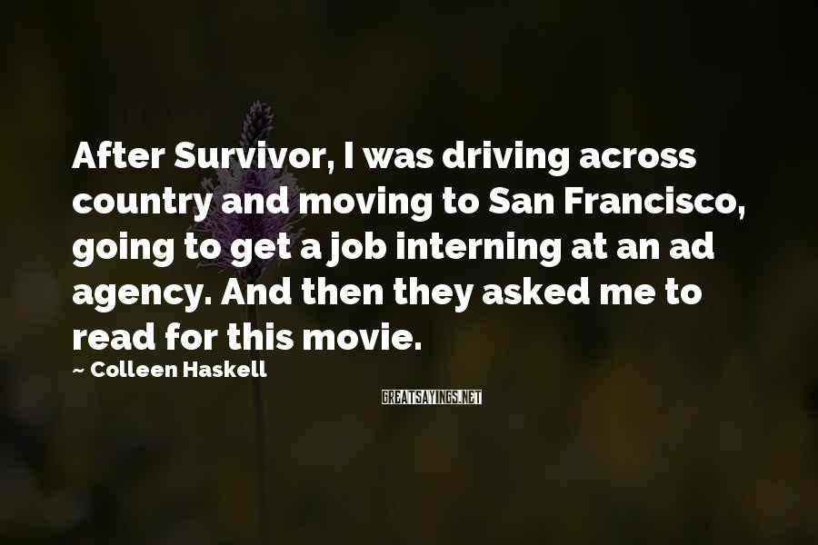 Colleen Haskell Sayings: After Survivor, I was driving across country and moving to San Francisco, going to get