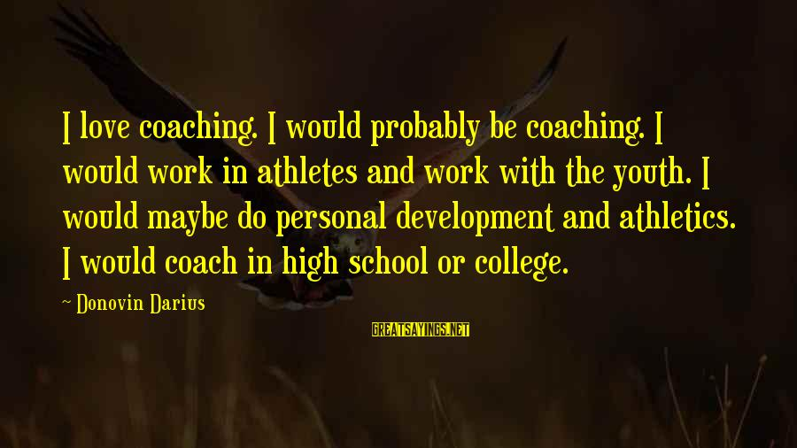 College Athletics Sayings By Donovin Darius: I love coaching. I would probably be coaching. I would work in athletes and work