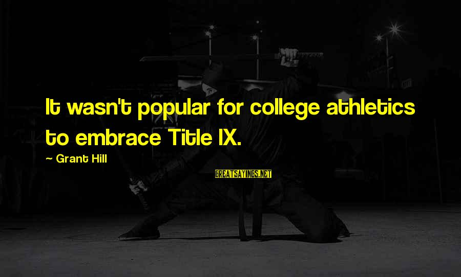 College Athletics Sayings By Grant Hill: It wasn't popular for college athletics to embrace Title IX.