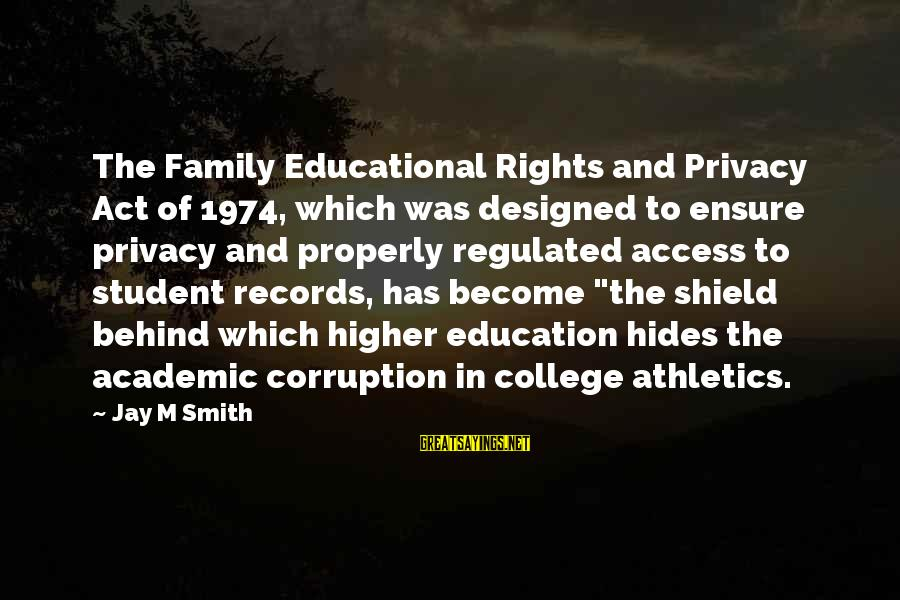 College Athletics Sayings By Jay M Smith: The Family Educational Rights and Privacy Act of 1974, which was designed to ensure privacy