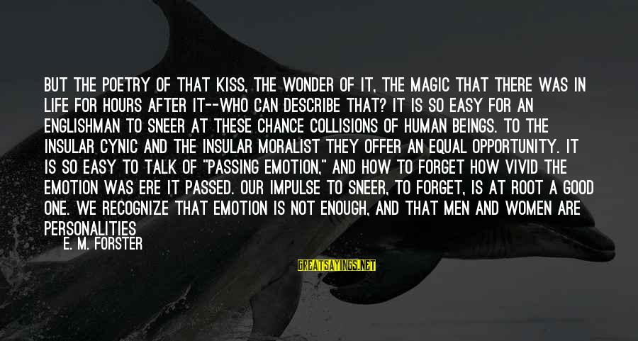 Collisions Sayings By E. M. Forster: But the poetry of that kiss, the wonder of it, the magic that there was