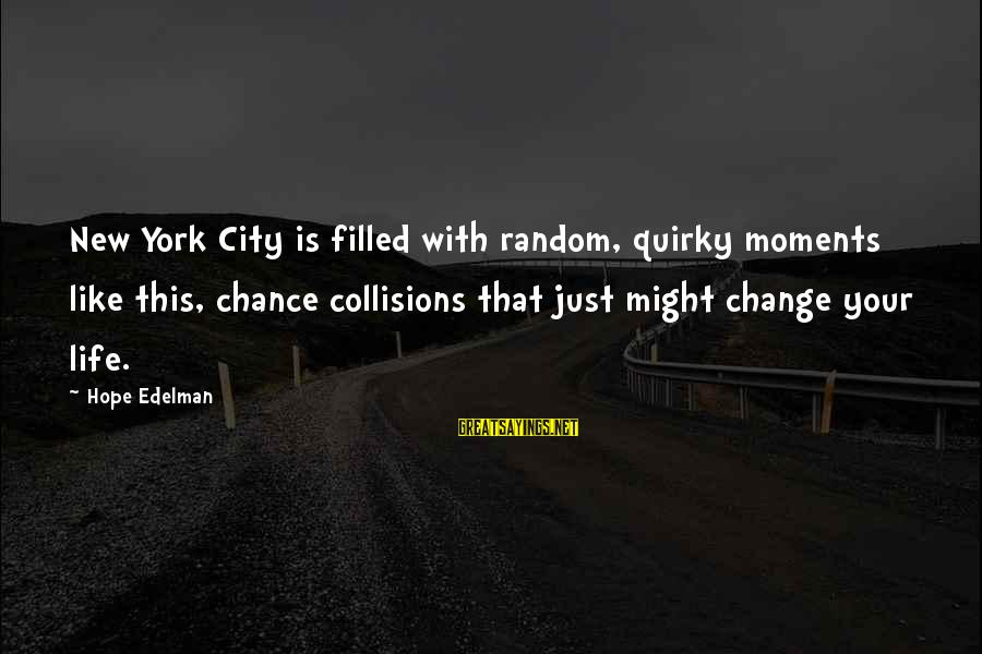 Collisions Sayings By Hope Edelman: New York City is filled with random, quirky moments like this, chance collisions that just