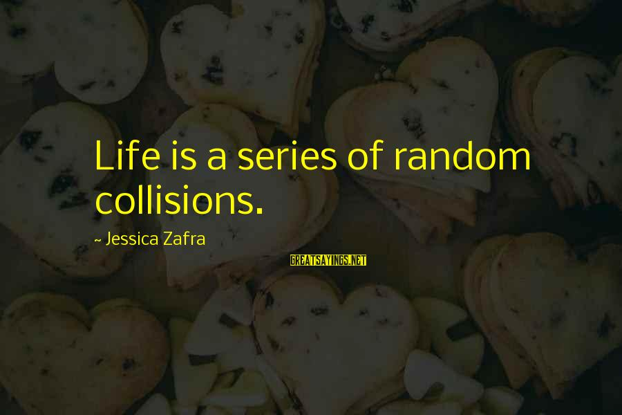 Collisions Sayings By Jessica Zafra: Life is a series of random collisions.