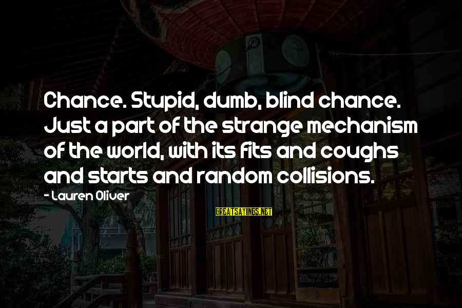 Collisions Sayings By Lauren Oliver: Chance. Stupid, dumb, blind chance. Just a part of the strange mechanism of the world,