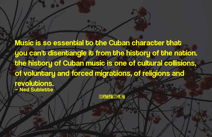 Collisions Sayings By Ned Sublette: Music is so essential to the Cuban character that you can't disentangle it from the