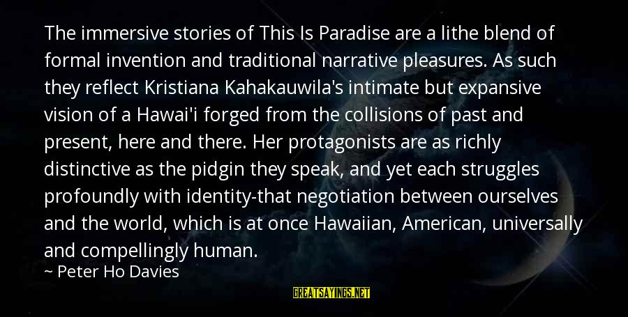 Collisions Sayings By Peter Ho Davies: The immersive stories of This Is Paradise are a lithe blend of formal invention and