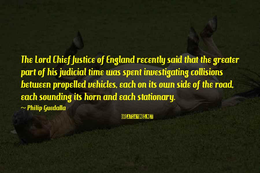 Collisions Sayings By Philip Guedalla: The Lord Chief Justice of England recently said that the greater part of his judicial