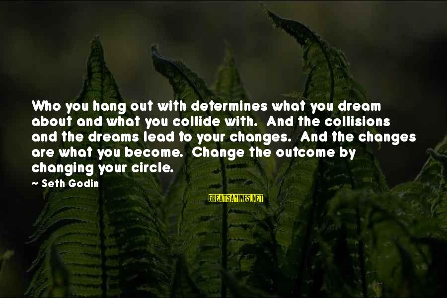 Collisions Sayings By Seth Godin: Who you hang out with determines what you dream about and what you collide with.