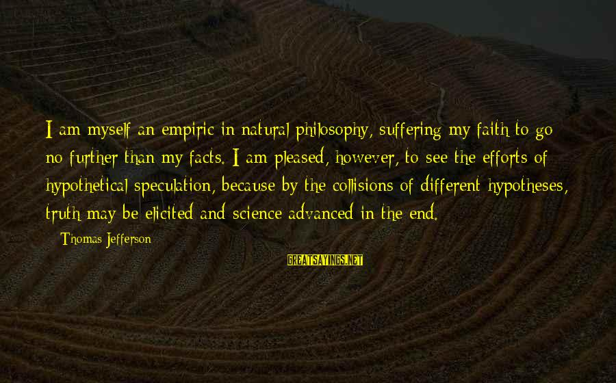 Collisions Sayings By Thomas Jefferson: I am myself an empiric in natural philosophy, suffering my faith to go no further
