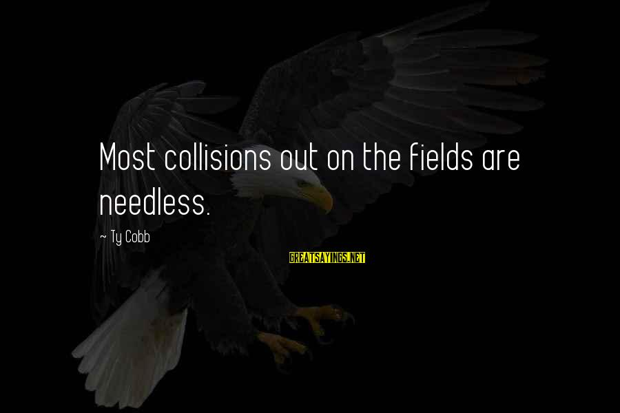 Collisions Sayings By Ty Cobb: Most collisions out on the fields are needless.
