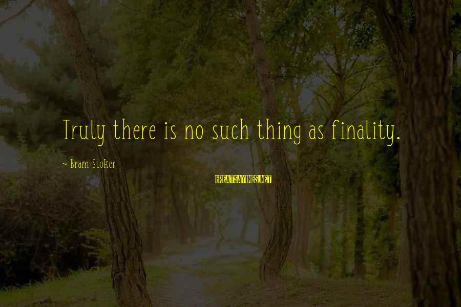 Colonizzazione Sayings By Bram Stoker: Truly there is no such thing as finality.