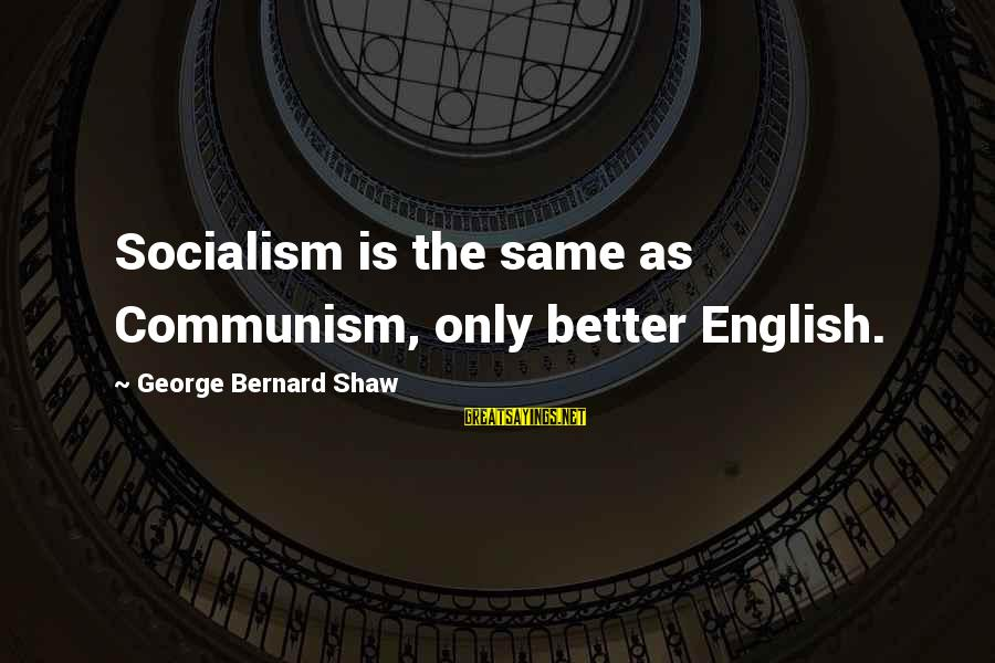 Colonizzazione Sayings By George Bernard Shaw: Socialism is the same as Communism, only better English.