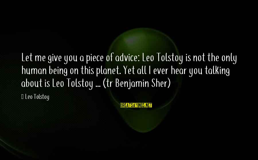 Colonizzazione Sayings By Leo Tolstoy: Let me give you a piece of advice: Leo Tolstoy is not the only human