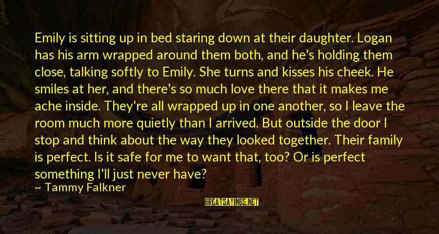 Colonizzazione Sayings By Tammy Falkner: Emily is sitting up in bed staring down at their daughter. Logan has his arm