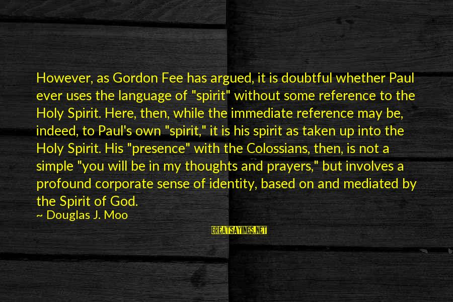 Colossians Sayings By Douglas J. Moo: However, as Gordon Fee has argued, it is doubtful whether Paul ever uses the language