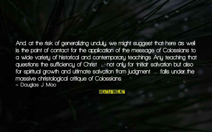 Colossians Sayings By Douglas J. Moo: And, at the risk of generalizing unduly, we might suggest that here as well is