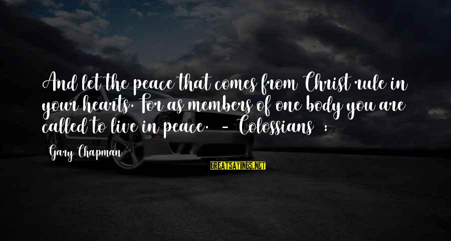 Colossians Sayings By Gary Chapman: And let the peace that comes from Christ rule in your hearts. For as members