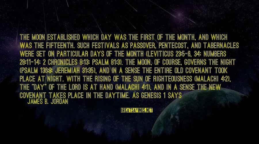 Colossians Sayings By James B. Jordan: The moon established which day was the first of the month, and which was the