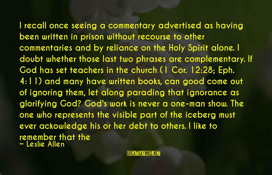 Colossians Sayings By Leslie Allen: I recall once seeing a commentary advertised as having been written in prison without recourse