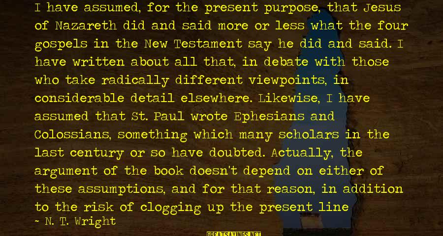 Colossians Sayings By N. T. Wright: I have assumed, for the present purpose, that Jesus of Nazareth did and said more