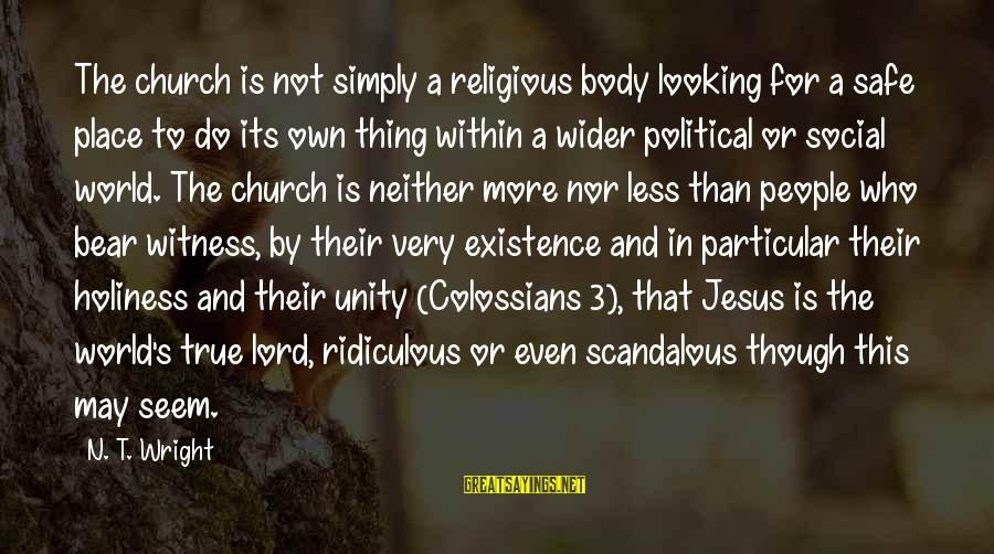 Colossians Sayings By N. T. Wright: The church is not simply a religious body looking for a safe place to do