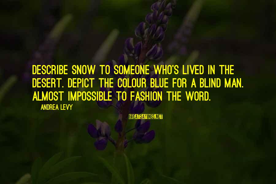 Colour Blue Sayings By Andrea Levy: Describe snow to someone who's lived in the desert. Depict the colour blue for a