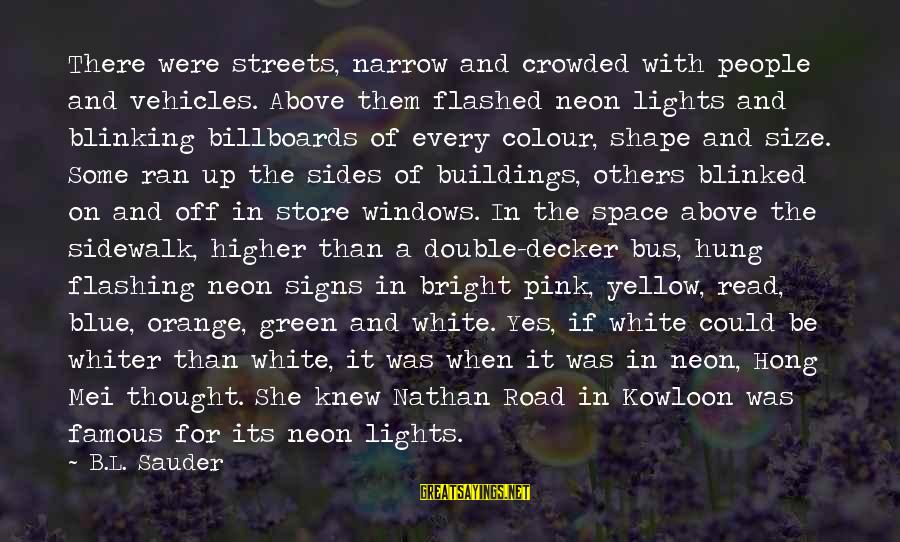Colour Blue Sayings By B.L. Sauder: There were streets, narrow and crowded with people and vehicles. Above them flashed neon lights