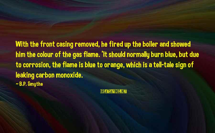 Colour Blue Sayings By B.P. Smythe: With the front casing removed, he fired up the boiler and showed him the colour