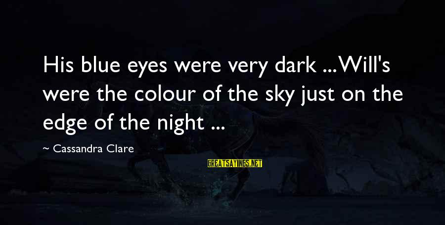 Colour Blue Sayings By Cassandra Clare: His blue eyes were very dark ... Will's were the colour of the sky just