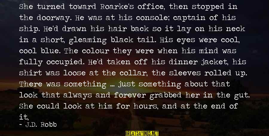 Colour Blue Sayings By J.D. Robb: She turned toward Roarke's office, then stopped in the doorway. He was at his console;