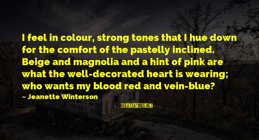 Colour Blue Sayings By Jeanette Winterson: I feel in colour, strong tones that I hue down for the comfort of the