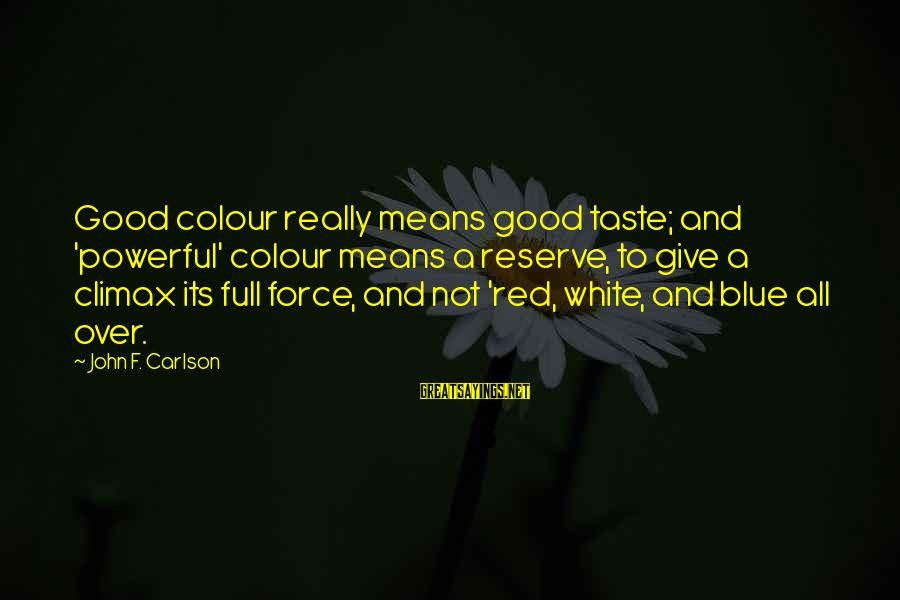 Colour Blue Sayings By John F. Carlson: Good colour really means good taste; and 'powerful' colour means a reserve, to give a