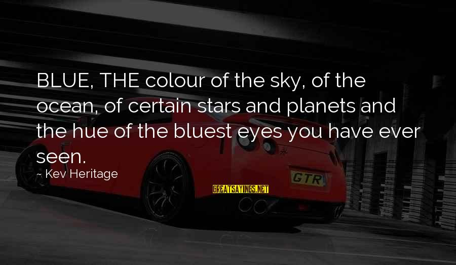 Colour Blue Sayings By Kev Heritage: BLUE, THE colour of the sky, of the ocean, of certain stars and planets and