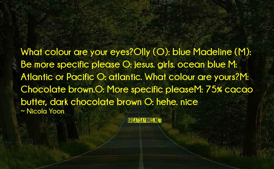 Colour Blue Sayings By Nicola Yoon: What colour are your eyes?Olly (O): blue Madeline (M): Be more specific please O: jesus.