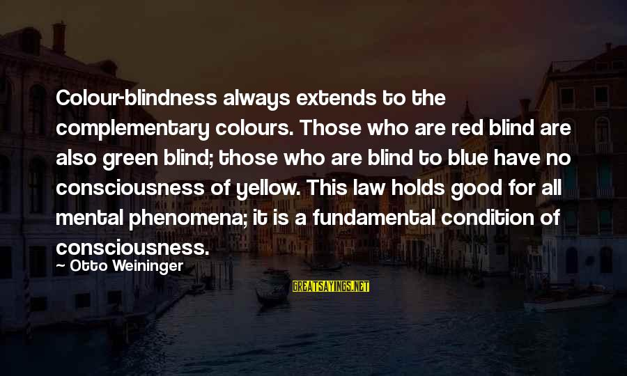 Colour Blue Sayings By Otto Weininger: Colour-blindness always extends to the complementary colours. Those who are red blind are also green