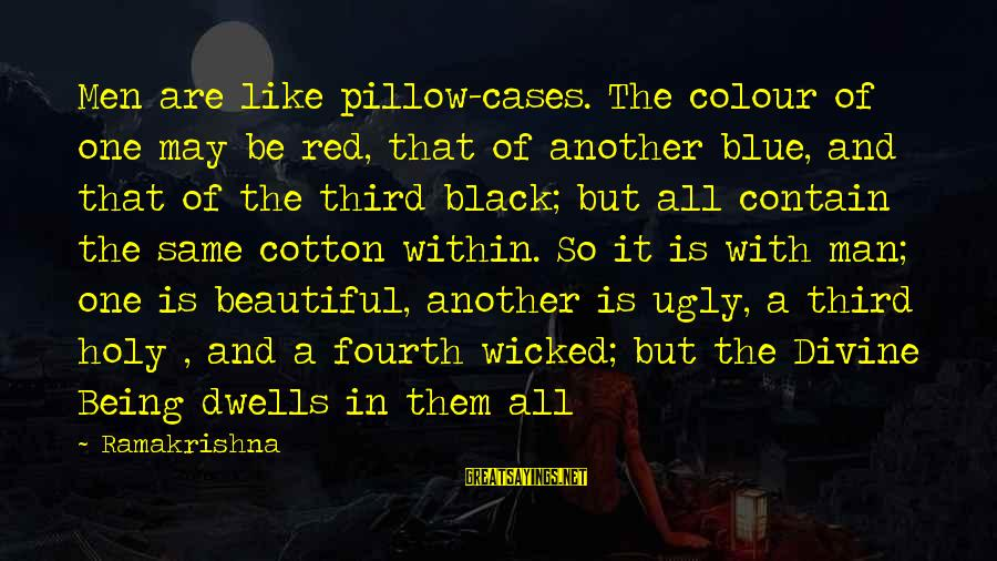 Colour Blue Sayings By Ramakrishna: Men are like pillow-cases. The colour of one may be red, that of another blue,