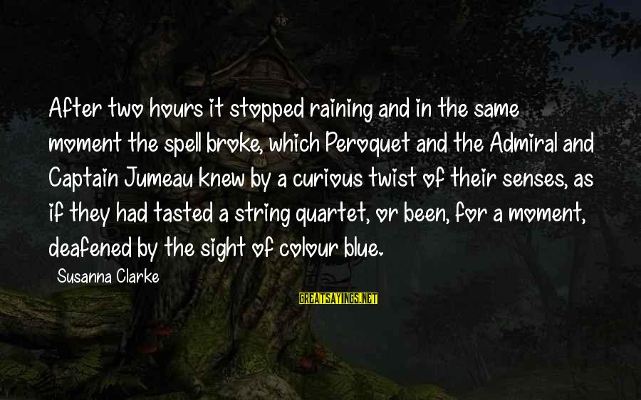 Colour Blue Sayings By Susanna Clarke: After two hours it stopped raining and in the same moment the spell broke, which