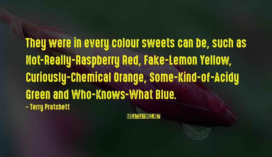 Colour Blue Sayings By Terry Pratchett: They were in every colour sweets can be, such as Not-Really-Raspberry Red, Fake-Lemon Yellow, Curiously-Chemical