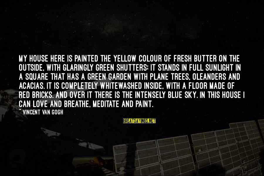 Colour Blue Sayings By Vincent Van Gogh: My house here is painted the yellow colour of fresh butter on the outside, with