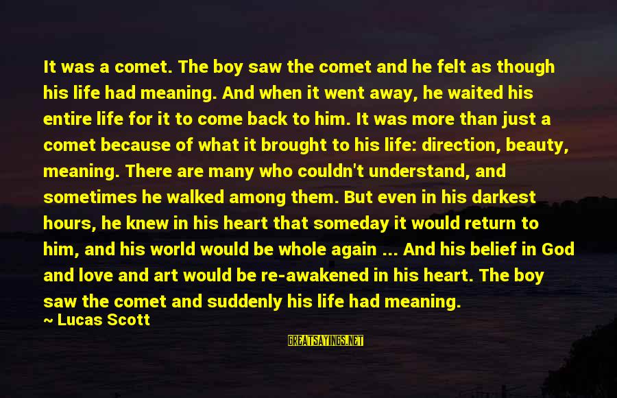 Come Back Soon My Love Sayings By Lucas Scott: It was a comet. The boy saw the comet and he felt as though his