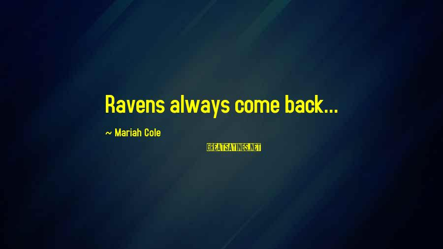 Come Back Soon My Love Sayings By Mariah Cole: Ravens always come back...
