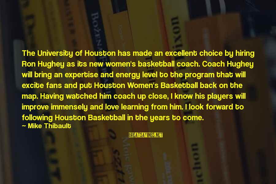 Come Back Soon My Love Sayings By Mike Thibault: The University of Houston has made an excellent choice by hiring Ron Hughey as its