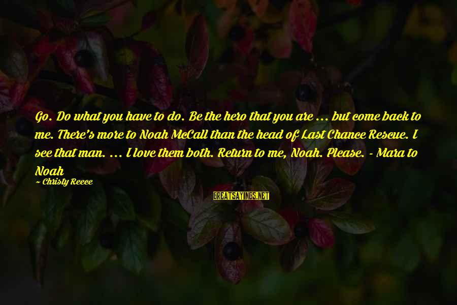 Come Back To Me Please Sayings By Christy Reece: Go. Do what you have to do. Be the hero that you are ... but